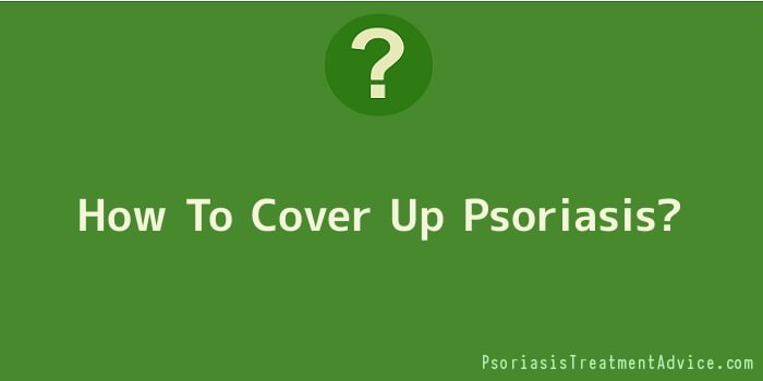 How To Cover Up Psoriasis