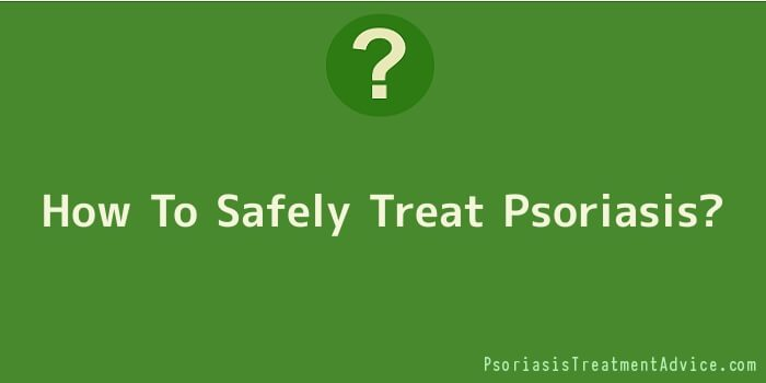 How To Safely Treat Psoriasis